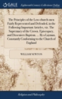 Image for The Principles of the Low-Church-Men Fairly Represented and Defended, in the Following Important Articles, Viz. the Supremacy of the Crown. Episcopacy, and Dissenters Baptism. ... by a Layman, Constan