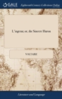 Image for L'Ingenu; Or, the Sincere Huron : A True History Translated from the French of M. de Voltaire