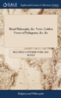 Image for Moral Philosophy, &c. Verse. Golden Verses of Pythagoras, &c. &c