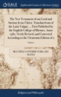 Image for The New Testament of Our Lord and Saviour Jesus Christ. Translated Out of the Latin Vulgat; ... First Published by the English College of Rhemes, Anno 1582. Newly Revised, and Corrected According to t