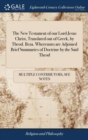Image for The New Testament of Our Lord Jesus Christ, Translated Out of Greek, by Theod. Beza. Whereunto Are Adjoined Brief Summaries of Doctrine by the Said Theod