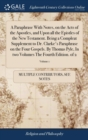 Image for A Paraphrase with Notes, on the Acts of the Apostles, and Upon All the Epistles of the New Testament. Being a Compleat Supplement to Dr. Clarke's Paraphrase on the Four Gospels. by Thomas Pyle, in Two
