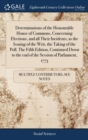 Image for Determinations of the Honourable House of Commons, Concerning Elections, and All Their Incidents; As the Issuing of the Writ, the Taking of the Poll. the Fifth Edition, Continued Down to the End of th