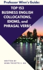 Image for Top 153 Business English Collocations, Idioms, and Phrasal Verbs