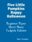 Image for Five Little Pumpkins Happy Halloween - Beginner Piano Sheet Music Tadpole Edition
