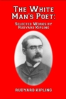 Image for The White Man's Poet : Selected Works by Rudyard Kipling