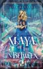 Image for Maya of the In-between : A Dystopian & Utopian Fantasy Adventure