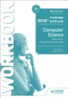 Image for Cambridge IGCSE and O level computer science algorithms, programming and logic: Workbook