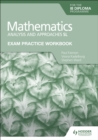 Image for Mathematics for the IB Diploma  : analysis and approaches: Exam practice workbook
