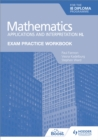 Image for Mathematics for the IB Diploma  : applications and interpretation: Exam practice workbook
