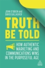 Image for Truth be told  : how authentic marketing and communications wins in the purposeful age