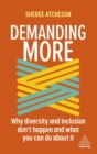 Image for Demanding more  : why diversity and inclusion doesn't happen and what you can do about it