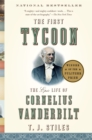 Image for The first tycoon  : the epic life of Cornelius Vanderbilt