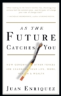 Image for As the Future Catches You : How Genomics & Other Forces Are Changing Your Life, Work, Health & Wealth