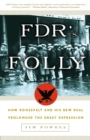 Image for FDR's folly  : how Roosevelt and his New Deal prolonged the Great Depression