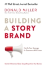Image for Building a storybrand  : clarify your message so customers will listen