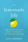 Image for The lemonade life: how to fuel success, create happiness, and conquer anything