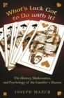 Image for What's luck got to do with it?: the history, mathematics, and psychology behind the gambler's illusion