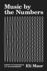 Image for Music by the Numbers: From Pythagoras to Schoenberg