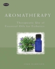 Image for Aromatherapy  : therapeutic use of essential oils for esthetics and spa therapy