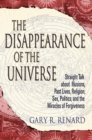 Image for The disappearance of the universe  : straight talk about illusions, past lives, religion, sex, politics, and the miracles of forgiveness