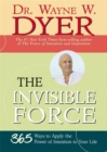 Image for The invisible force  : 365 ways to apply the power of intention to your life