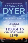 Image for Change your thoughts, change your life  : living the wisdom of the Tao