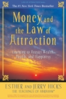 Image for Money, and the Law of Attraction : Learning to Attract Wealth, Health, and Happiness