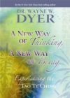 Image for A new way of thinking, a new way of being  : change your thoughts and change your life