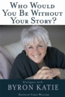 Image for Who would you be without your story  : dialogues with Byron Katie