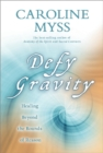 Image for Defy gravity  : healing beyond the bounds of reason