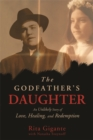 Image for The godfather's daughter  : an unlikely story of love, healing, and redemption