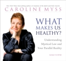 Image for What makes us healthy?  : understanding mystical law and your parallel reality