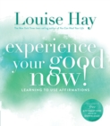 Image for Experience your good now!  : learning to use affirmations