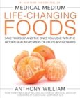 Image for Medical Medium life-changing foods  : save yourself and the ones you love with the hidden healing powers of fruits and vegetables