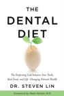 Image for The dental diet  : the surprising link between your teeth, real food, and life-changing natural health