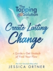 Image for The tapping solution to create lasting change  : a guide to get unstuck and find your flow