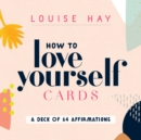 Image for How to Love Yourself Cards : A Deck of 64 Affirmations