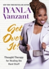 Image for Get over it!  : thought therapy for healing the hard stuff