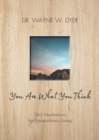 Image for You are what you think  : 365 meditations for purposeful living