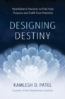 Image for Designing destiny  : heartfulness practices to find your purpose and fulfill your potential