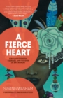 Image for A fierce heart  : finding strength, courage, and wisdom in any moment