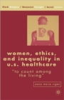 Image for Women, ethics and inequality in U.S. healthcare  : to count among the living