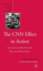 Image for The CNN effect in action  : how the news media pushed the West toward war in Kosovo