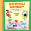 Image for Who Invented Basketball?: And Other Questions Kids Have About Sports