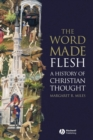 Image for The word made flesh  : a history of Christian thought