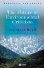 Image for The future of environmental criticism  : environmental crisis and literary imagination