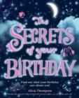 Image for The secrets of your birthday  : unlock the secrets to who you and your friends really are!