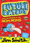 Image for Future Ratboy and the invasion of the Nom Noms
