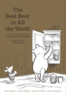Image for The best bear in all the world  : in which we join Winnie-the-Pooh for a year of adventures in the Hundred Acre Wood
